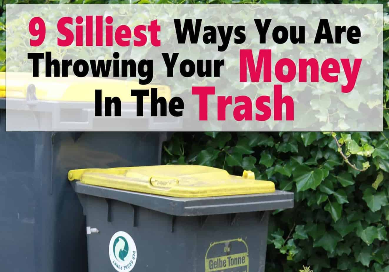 9 Silliest Ways You Are Throwing Your Money In The Trash ~ There are so many wasteful ways we lose money every single day. It doesn't need to be this way! Check out the 9 silliest ways you may be throwing your money in the trash and how to stop. money | finance | save money | personal finance | debt | debt free #money #finance #debt #savemoney