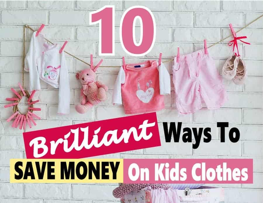 Kids Clothing can be very expensive, and they outgrow them so fast, it's hard to keep up. If you're looking to save money on childrens clothes, I've put together some frugal tips of 10 brilliant ways to save money on children's clothing that will save money and stay on budget. #kids #savemoney #finance #budget