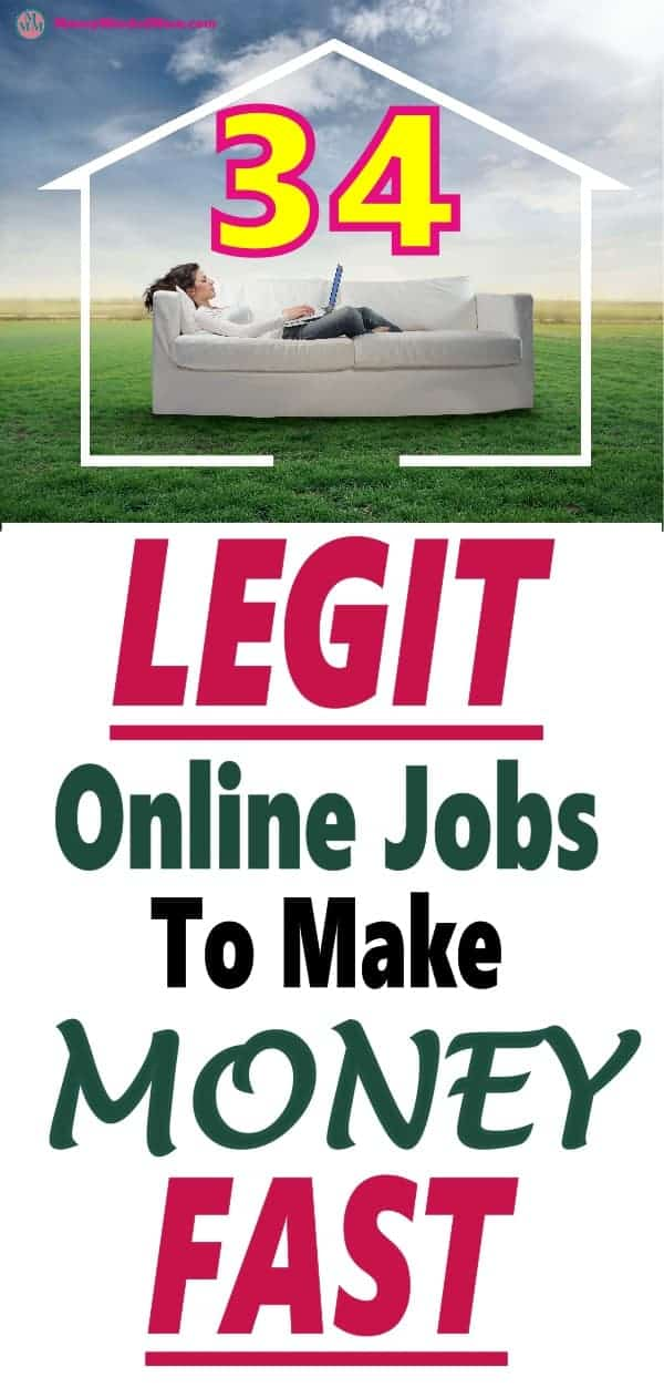 34 Legit Online Jobs To Make Money Fast ~ There are many great ways to make money online. The problem is figuring out if they are legit or a scam. No worries read on for 34 great legitimate ways to make money from home fast. work from home   make money at home   make money online   work at home   make money online   make money fast #makemoneyonline #workathome #makemoneyfast #workfromhome