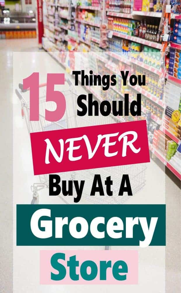 Looking to save money on groceries? The key to saving money is planning and being smart about how and where you spend your money. Grocery stores are a convenient place to shop but there are many things that are way overpriced. Here is a list of 15 things you should never buy at a grocery store. #groceriessaving #saveongroceries #foodsavings