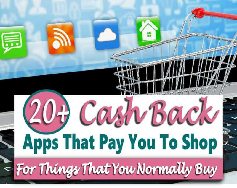 Cash Back Apps That Pay You To Shop ~ 20+ Ways to Earn Free Money