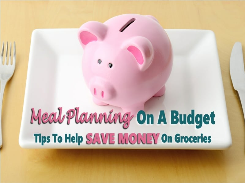 Meal Planning On A Budget - Save Money On Groceries