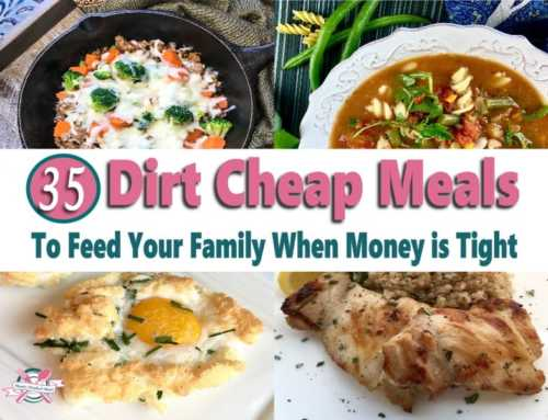 35 Dirt Cheap Meals To Feed Your Family When Money Is Tight