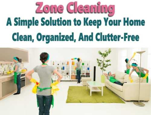 Zone Cleaning: A Simple Solution For Keeping Your Home Clean and Organized